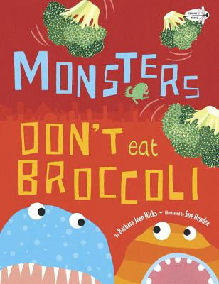Monsters Don't Eat Broccoli By Hicks, Barbara Jean/ Hendra, Sue (ILT)