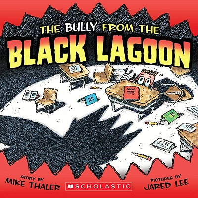The Bully from the Black Lagoon By Thaler, Mike/ Lee, Jared D. (ILT)