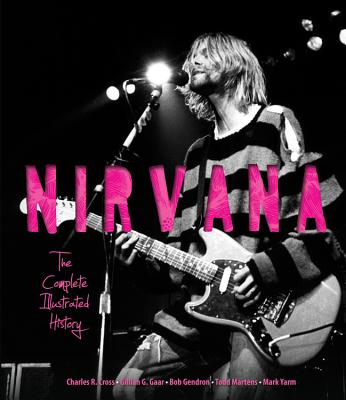 Nirvana By Cross, Charles/ Gaar, Gillian/ Gendron, Bob/ Martens, Todd/ Earles, Andrew
